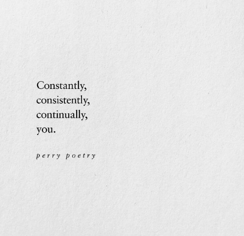 perry: Constantly,  consistently,  continually,  you  perry poetry