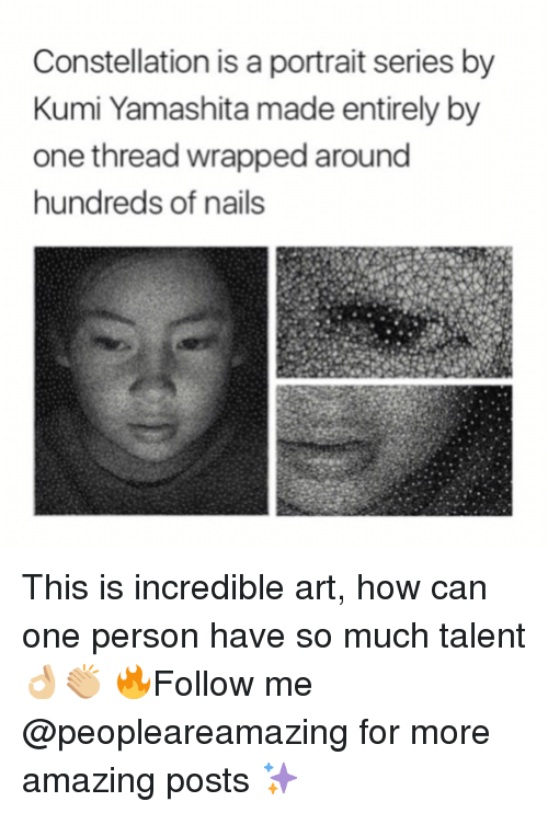 Memes, 🤖, and Art: Constellation is a portrait series by  Kumi Yamashita made entirely by  one thread wrapped around  hundreds of nails This is incredible art, how can one person have so much talent 👌🏼👏🏼 🔥Follow me @peopleareamazing for more amazing posts ✨