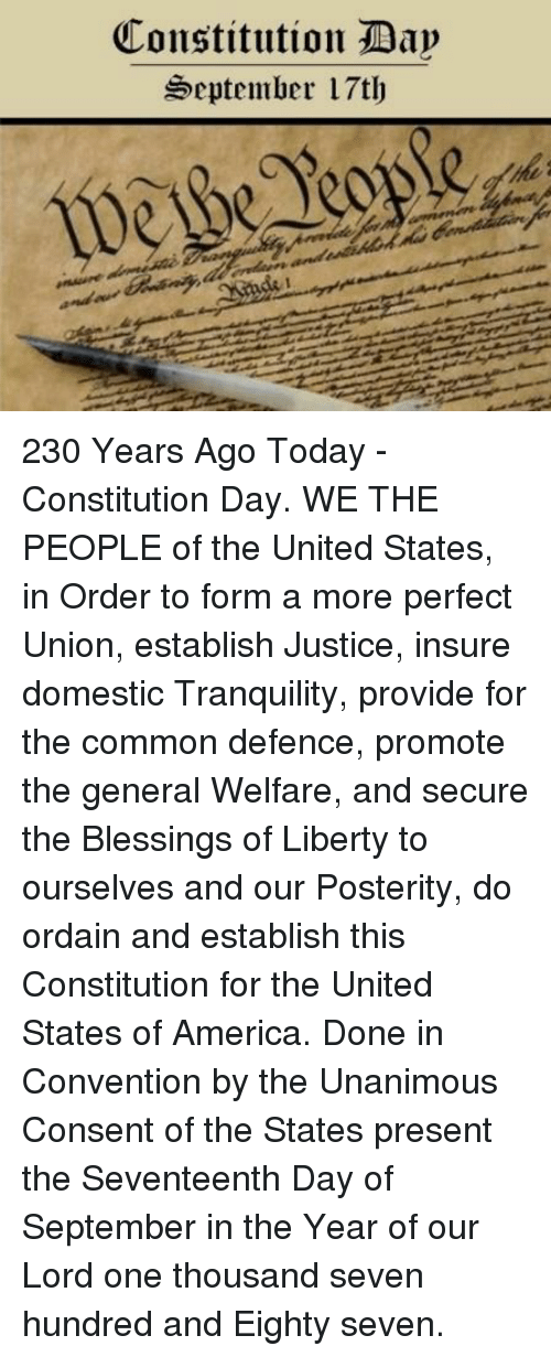 constitution day: Constitution Tap  September 17th 230 Years Ago Today - Constitution Day. WE THE PEOPLE of the United States, in Order to form a more perfect Union, establish Justice, insure domestic Tranquility, provide for the common defence, promote the general Welfare, and secure the Blessings of Liberty to ourselves and our Posterity, do ordain and establish this Constitution for the United States of America.  Done in Convention by the Unanimous Consent of the States present the Seventeenth Day of September in the Year of our Lord one thousand seven hundred and Eighty seven.