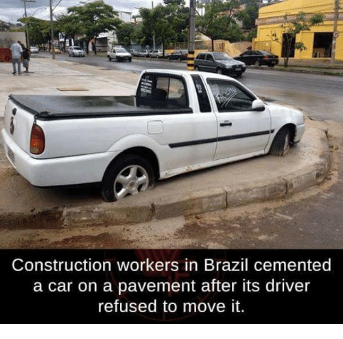 Memes, Brazil, and 🤖: Construction workers in Brazil cemented  a car on a pavement after its driver  refused to move it.