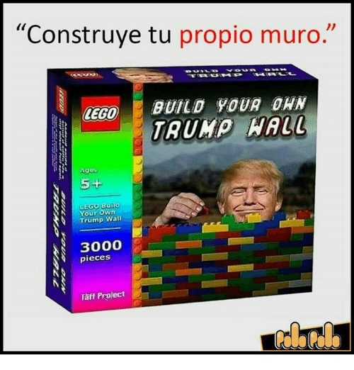 "Taff: ""Construye tu propio muro  BUILD YOUR DAN  REGO  TRUMP  R Agos  5+  LEGO Build  Your Own  Trump Wall  3000  S pieces  NS  Taff Project"