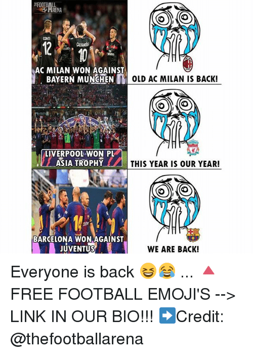 Barcelona, Football, and Memes: CONT  AC MILAN WON AGAINST  BAYERN MUNCHEN  OLD AC MILAN IS BACK!  LIVERPOOL WON PL  ASIA TROPHY  THIS YEAR IS OUR YEAR!  n'  1に  BARCELONA WON AGAINST  JUVENTUS  WE ARE BACK! Everyone is back 😆😂 ... 🔺FREE FOOTBALL EMOJI'S --> LINK IN OUR BIO!!! ➡️Credit: @thefootballarena