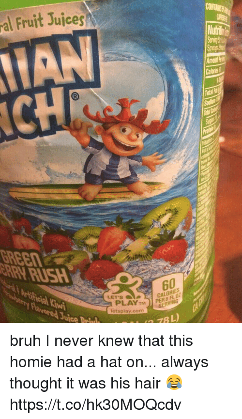 Bruh, Funny, and Homie: CONTAMSRM  al Fruit Juices  HAN  Amounthit  Calories  CH  GREEn  60  LET'S  CALORIES  PLAY TM) P  letsplay.com  Juice DriNL  , a 78 L)  all rnamisism  RY bruh I never knew that this homie had a hat on... always thought it was his hair 😂 https://t.co/hk30MOQcdv