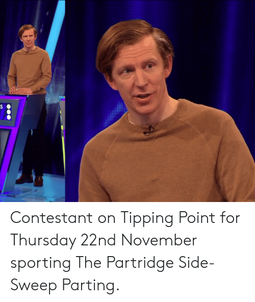Parting: Contestant on Tipping Point for Thursday 22nd November sporting The Partridge Side-Sweep Parting.