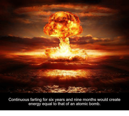 atom bomb: Continuous farting for six years and nine months would create  energy equal to that of an atomic bomb.