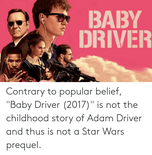 """Adam Driver: Contrary to popular belief, """"Baby Driver (2017)"""" is not the childhood story of Adam Driver and thus is not a Star Wars prequel."""