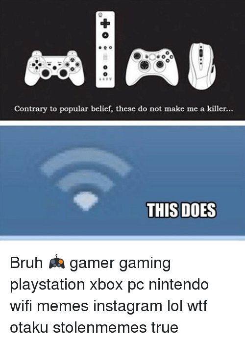 Wifi Meme: Contrary to popular belief, these do not make me a killer...  THIS DOES Bruh 🎮 gamer gaming playstation xbox pc nintendo wifi memes instagram lol wtf otaku stolenmemes true