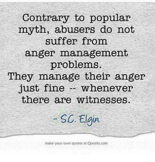 Anger Problems Quotes And Pictures: Contrary To Popular Myth Abusers Do Not Suffer From Anger
