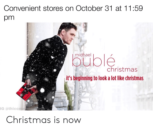 michael buble christmas: Convenient stores on October 31 at 11:59  pm  michael  buble  christmas  it's beginning to look a lot like christmas  G @thiccmssme Christmas is now