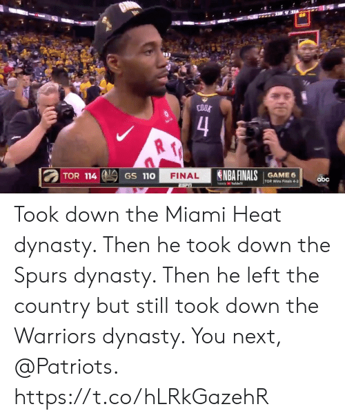 NBA Finals: COOK  4  Su  NBA FINALS  TOR 114  GAME 6  TOR Wins Finals 4-2  FINAL  GS 110  abc  YoubeTV  ESriT Took down the Miami Heat dynasty.   Then he took down the Spurs dynasty.   Then he left the country but still took down the Warriors dynasty.   You next, @Patriots. https://t.co/hLRkGazehR