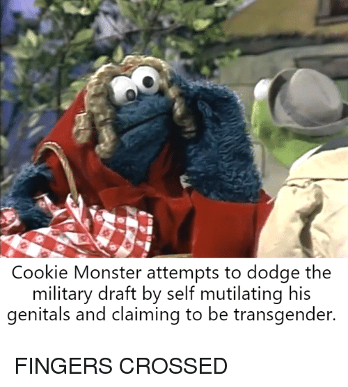 Cookie Monster, Monster, and Transgender: Cookie Monster attempts to dodge the  military draft by self mutilating his  genitals and claiming to be transgender.