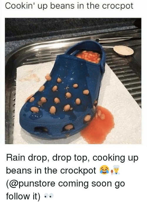 Rain Drop Drop Top: Cookin' up beans in the crocpot Rain drop, drop top, cooking up beans in the crockpot 😂👨‍🍳 (@punstore coming soon go follow it) 👀
