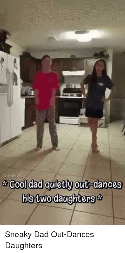Sneakiness: cool dad quietly  out dances  his two daughters Sneaky Dad Out-Dances Daughters
