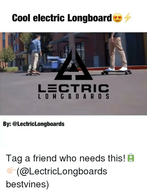 Memes, Cool, and 🤖: Cool electric Longboard  L O N G B OA RO S  By: @Lectriclongboards Tag a friend who needs this!🔋 👉🏻(@LectricLongboards bestvines)