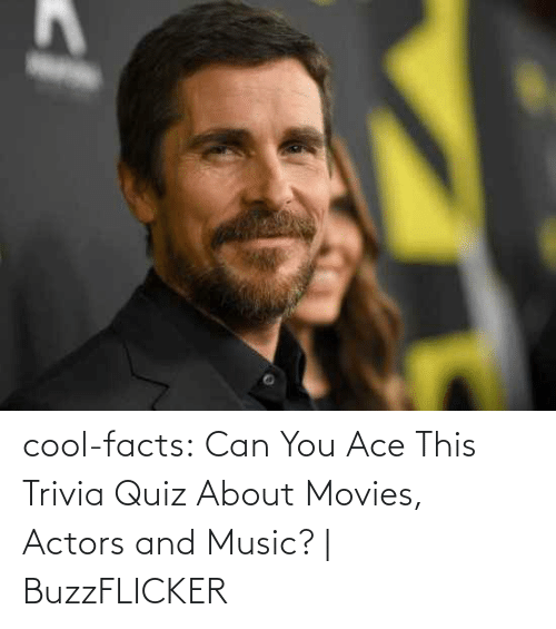 actors: cool-facts:    Can You Ace This Trivia Quiz About Movies, Actors and Music? | BuzzFLICKER