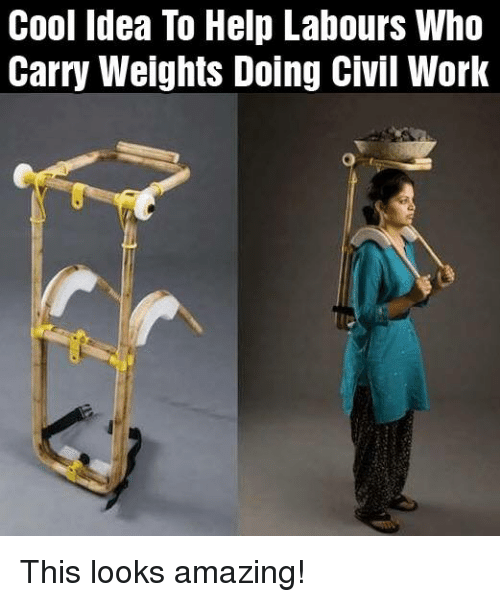 Memes, 🤖, and Civilization: Cool Idea To Help Labours Who  Carry Weights Doing Civil Work This looks amazing!