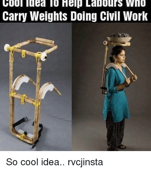Memes, 🤖, and Civilization: cool la a 10 Help Labours Wno  Carry Weights Doing Civil Work So cool idea.. rvcjinsta