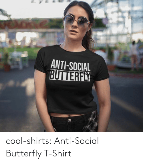 Tumblr, Blog, and Butterfly: cool-shirts:  Anti-Social Butterfly T-Shirt