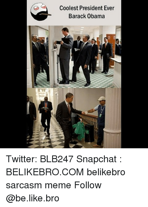 Be Like, Meme, and Memes: Coolest President Ever  Barack Obama Twitter: BLB247 Snapchat : BELIKEBRO.COM belikebro sarcasm meme Follow @be.like.bro
