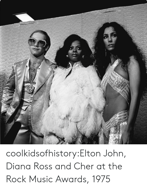 Elton: coolkidsofhistory:Elton John, Diana Ross and Cher at the Rock Music Awards, 1975