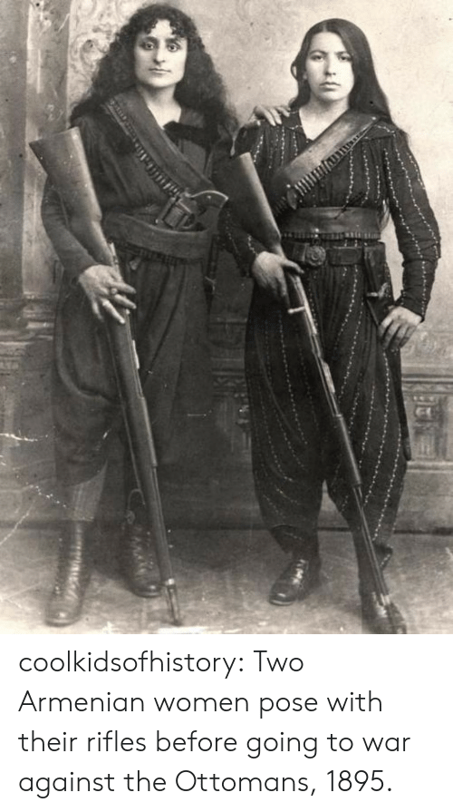 Armenian: coolkidsofhistory:  Two Armenian women pose with their rifles before going to war against the Ottomans, 1895.