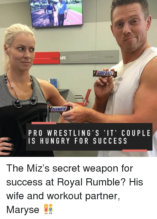 royal rumble: COORBALL  DRAMATIC  PRO WRESTLING' S IT' COUP LE  IS HUN GRY FOR SUCCESS The Miz's secret weapon for success at Royal Rumble? His wife and workout partner, Maryse 👫
