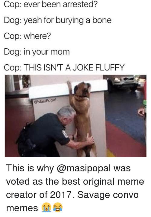 cop ever been arrested dog yeah for burying a bone 28328798 🔥 25 best memes about meme creator meme creator memes