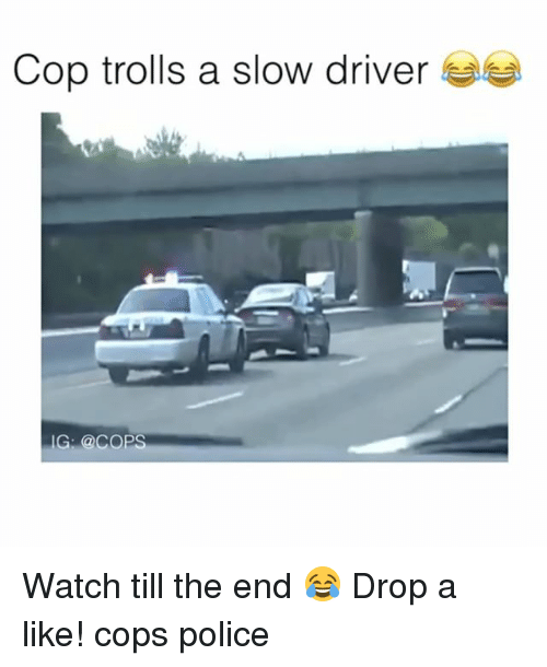 slow driver: Cop trolls a slow driver  IG: @COPS Watch till the end 😂 Drop a like! cops police