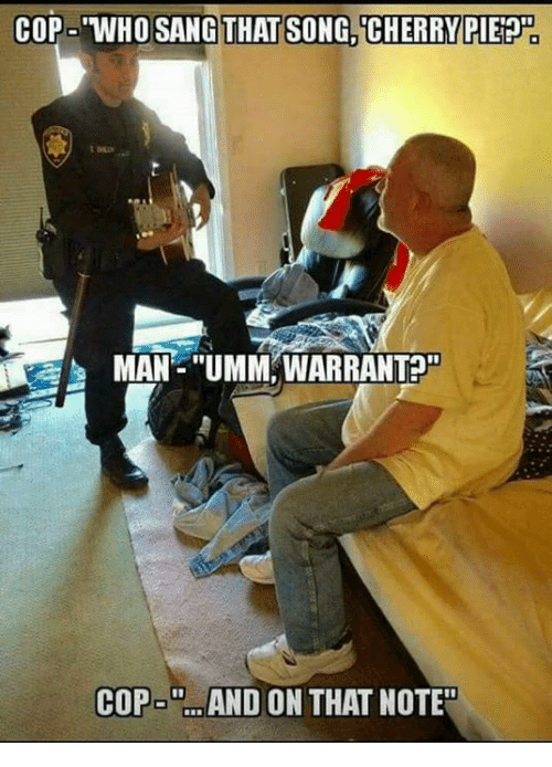 """Memes, 🤖, and Song: COP 'WHO SANGTHAT SONG CHERRY PIET  MAN-""""UMM, WARRANTA  COP- ..AND ON THAT NOTE"""