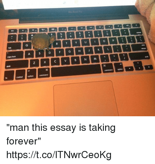 "Control, Forever, and Girl Memes: cops lock  control optioncommand  commondopticrn ""man this essay is taking forever"" https://t.co/lTNwrCeoKg"
