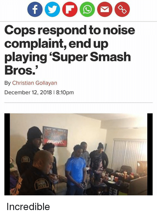 super smash bros: Cops respond to noise  complaint, end up  playing 'Super Smash  Bros.  By Christian Gollayan  December 12, 2018 8:10pm Incredible