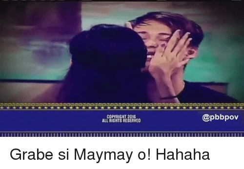 Maymays: COPYRIGHT 2016  ALL Al  RE8EAVED  @pbbpov Grabe si Maymay o! Hahaha