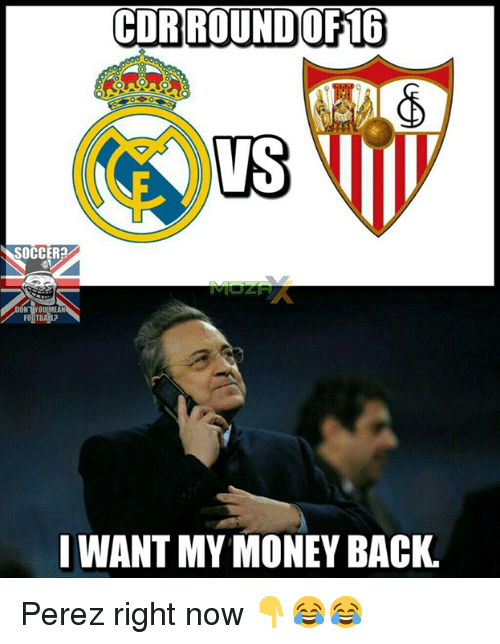 I Want My Money: COR ROUND OF16  SOCCER?  DON YOUIMEAN  I WANT MY MONEY BACK. Perez right now 👇😂😂