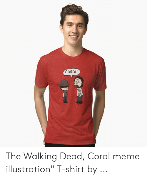 "Coral Meme: CORAL! The Walking Dead, Coral meme illustration"" T-shirt by ..."