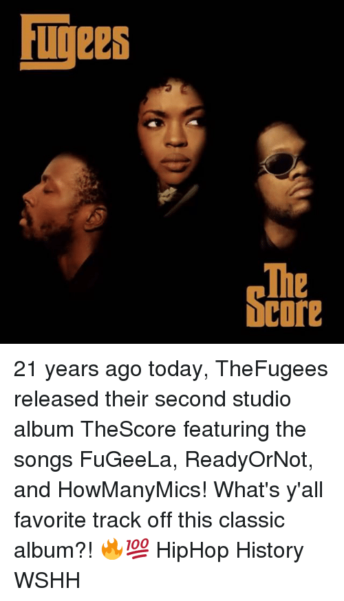 studio albums: Core 21 years ago today, TheFugees released their second studio album TheScore featuring the songs FuGeeLa, ReadyOrNot, and HowManyMics! What's y'all favorite track off this classic album?! 🔥💯 HipHop History WSHH