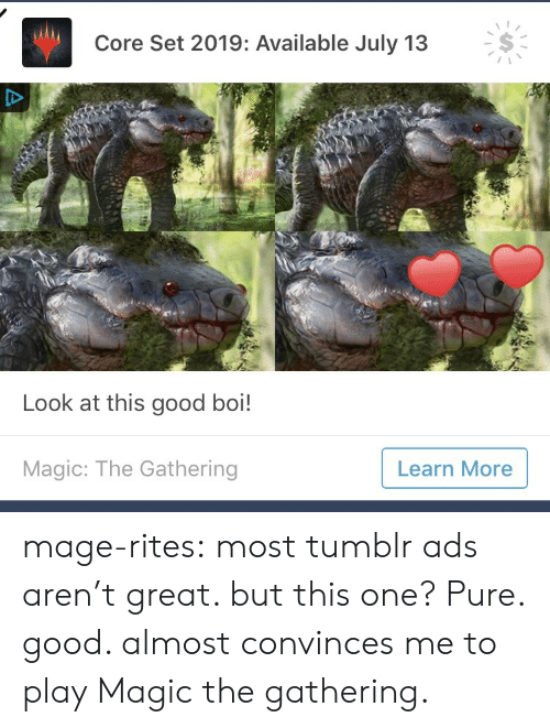 magic the gathering: Core Set 2019: Available July 13  Look at this good boi!  Magic: The Gathering  Learn More mage-rites: most tumblr ads aren't great. but this one? Pure. good. almost convinces me to play Magic the gathering.