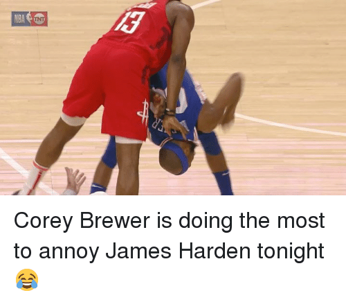 Corey: Corey Brewer is doing the most to annoy James Harden tonight 😂
