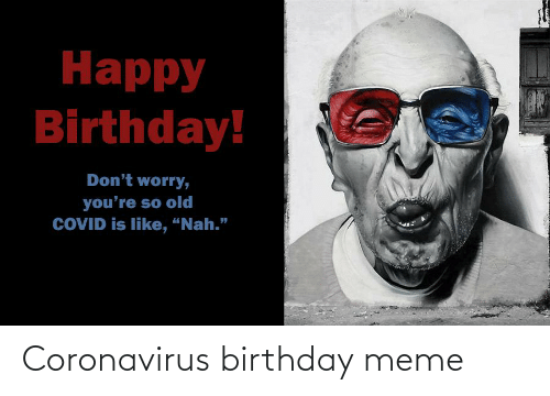 birthday meme: Coronavirus birthday meme