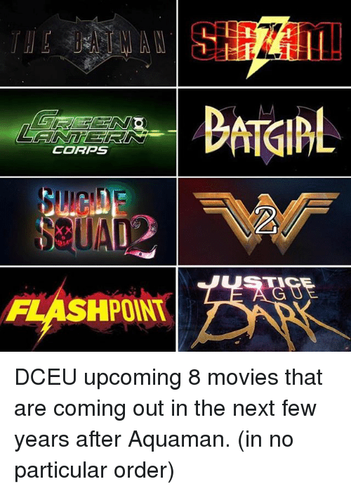 Memes, Movies, and 🤖: CORPS  FLASHPOINT DCEU upcoming 8 movies that are coming out in the next few years after Aquaman. (in no particular order)
