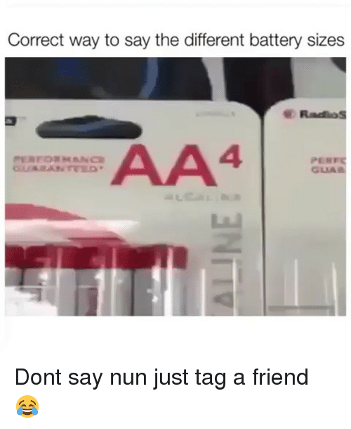 Funny, Battery, and Friend: Correct way to say the different battery sizes  AA4  GLIA Dont say nun just tag a friend 😂