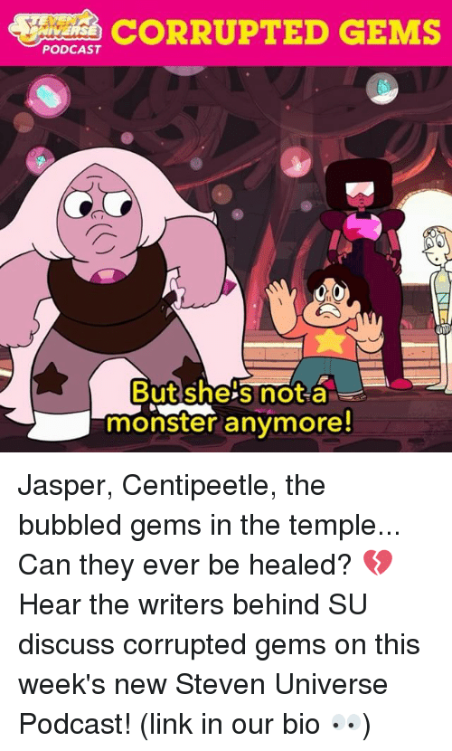 Memes, Monster, and Link: CORRUPTED GEMS  PODCAST  Butshe's not-a  monster anymore Jasper, Centipeetle, the bubbled gems in the temple... Can they ever be healed? 💔 Hear the writers behind SU discuss corrupted gems on this week's new Steven Universe Podcast! (link in our bio 👀)