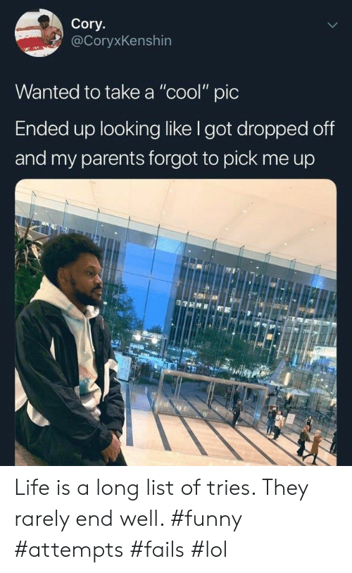 """cory: Cory.  @CoryxKenshin  Wanted to take a """"cool"""" pic  Ended up looking like I got dropped off  and my parents forgot to pick Life is a long list of tries. They rarely end well. #funny #attempts #fails #lol"""