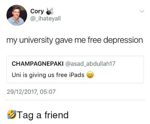Memes, Depression, and Free: Cory  @_ihateyall  my university gave me free depression  CHAMPAGNEPAKI @asad_abdullah17  Uni is giving us free iPads  29/12/2017, 05:07 🤣Tag a friend