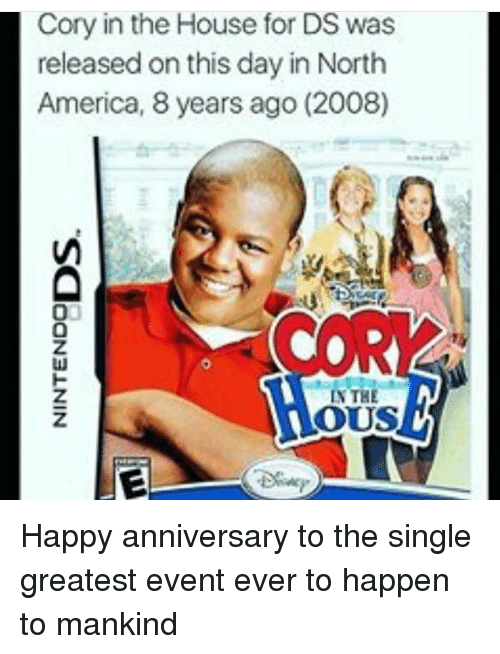 Corys In The House: Cory in the House for DS was  released on this day in North  America, 8 years ago (2008)  IN THE  OUS  LE Happy anniversary to the single greatest event ever to happen to mankind