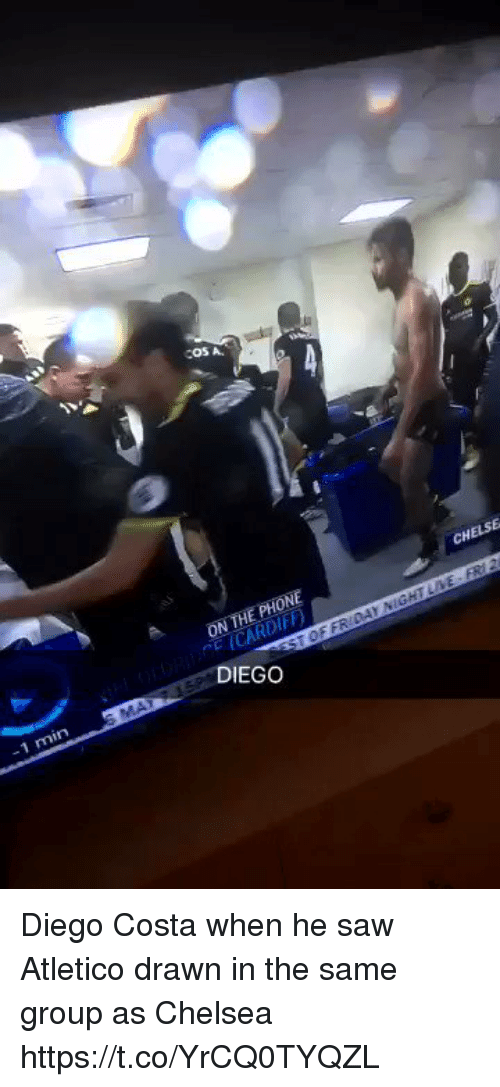 Chelsea, Diego Costa, and Phone: COS A  CHELSE  ON THE PHONE  DIEGO  -1 min Diego Costa when he saw Atletico  drawn in the same group as Chelsea https://t.co/YrCQ0TYQZL