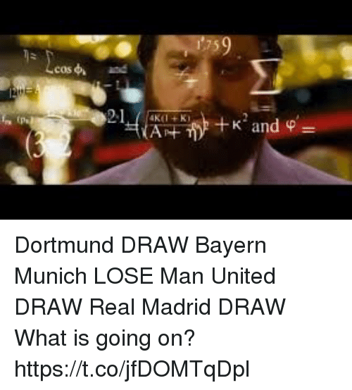 Memes, Real Madrid, and United: cos  and Dortmund DRAW Bayern Munich LOSE Man United DRAW Real Madrid DRAW  What is going on? https://t.co/jfDOMTqDpl