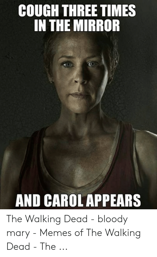Carol Meme: COUGH THREE TIMES  IN THE MIRROR  AND CAROL APPEARS The Walking Dead - bloody mary - Memes of The Walking Dead - The ...