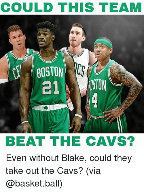 Cavs, Memes, and Boston: COULD THIS TEAM  BOSTON  NON  el  BEAT THE CAVS? Even without Blake, could they take out the Cavs? (via @basket.ball)