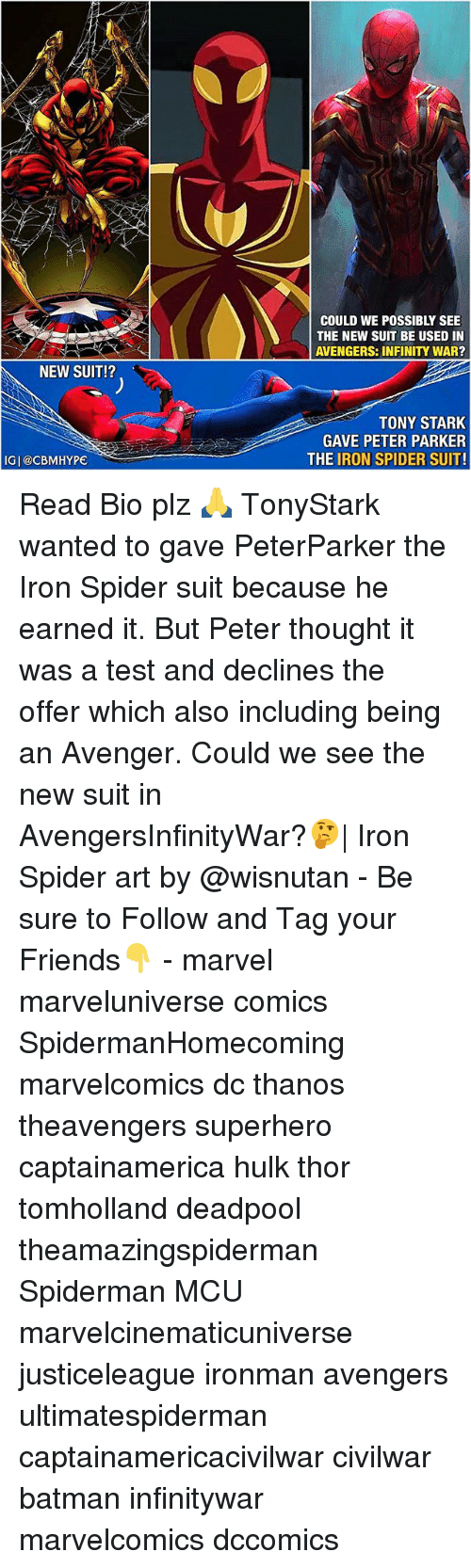 Batman, Earned It, and Friends: COULD WE POSSIBLY SEE  THE NEW SUIT BE USED IN  AVENGERS: INFINITY WAR?  NEW SUIT!?  TONY STARK  GAVE PETER PARKER  THE IRON SPIDER SUIT!  IG|@CBMHYPE Read Bio plz 🙏 TonyStark wanted to gave PeterParker the Iron Spider suit because he earned it. But Peter thought it was a test and declines the offer which also including being an Avenger. Could we see the new suit in AvengersInfinityWar?🤔| Iron Spider art by @wisnutan - Be sure to Follow and Tag your Friends👇 - marvel marveluniverse comics SpidermanHomecoming marvelcomics dc thanos theavengers superhero captainamerica hulk thor tomholland deadpool theamazingspiderman Spiderman MCU marvelcinematicuniverse justiceleague ironman avengers ultimatespiderman captainamericacivilwar civilwar batman infinitywar marvelcomics dccomics