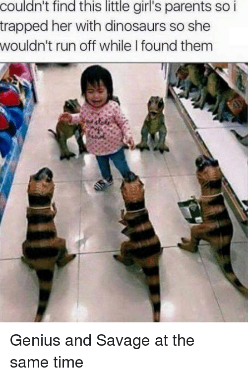 SIZZLE: couldn't find this little girl's parents so i  trapped her with dinosaurs so she  wouldn't runoff while found them Genius and Savage at the same time